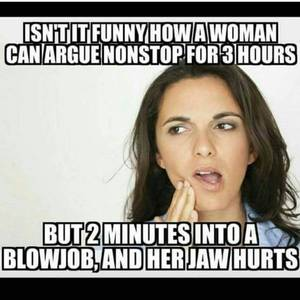 Funny Girl Blowjob - Isn`t it funny how a woman can argue nonstop for 3 hours.