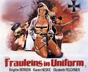"Nazi Uniform Porn - You know, for all of the Swiss braying about their ""neutrality,"" they sure  as hell made an entertaining flick about Nazi girls. The year is 1945, ..."